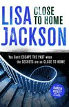 Close to home / Lisa Jackson.