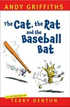 The cat, the rat and the baseball bat / Andy Griffiths ; illustrated by Terry Denton.