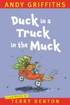 Duck in a truck in the muck / Andy Griffiths ; illustrated by Terry Denton.